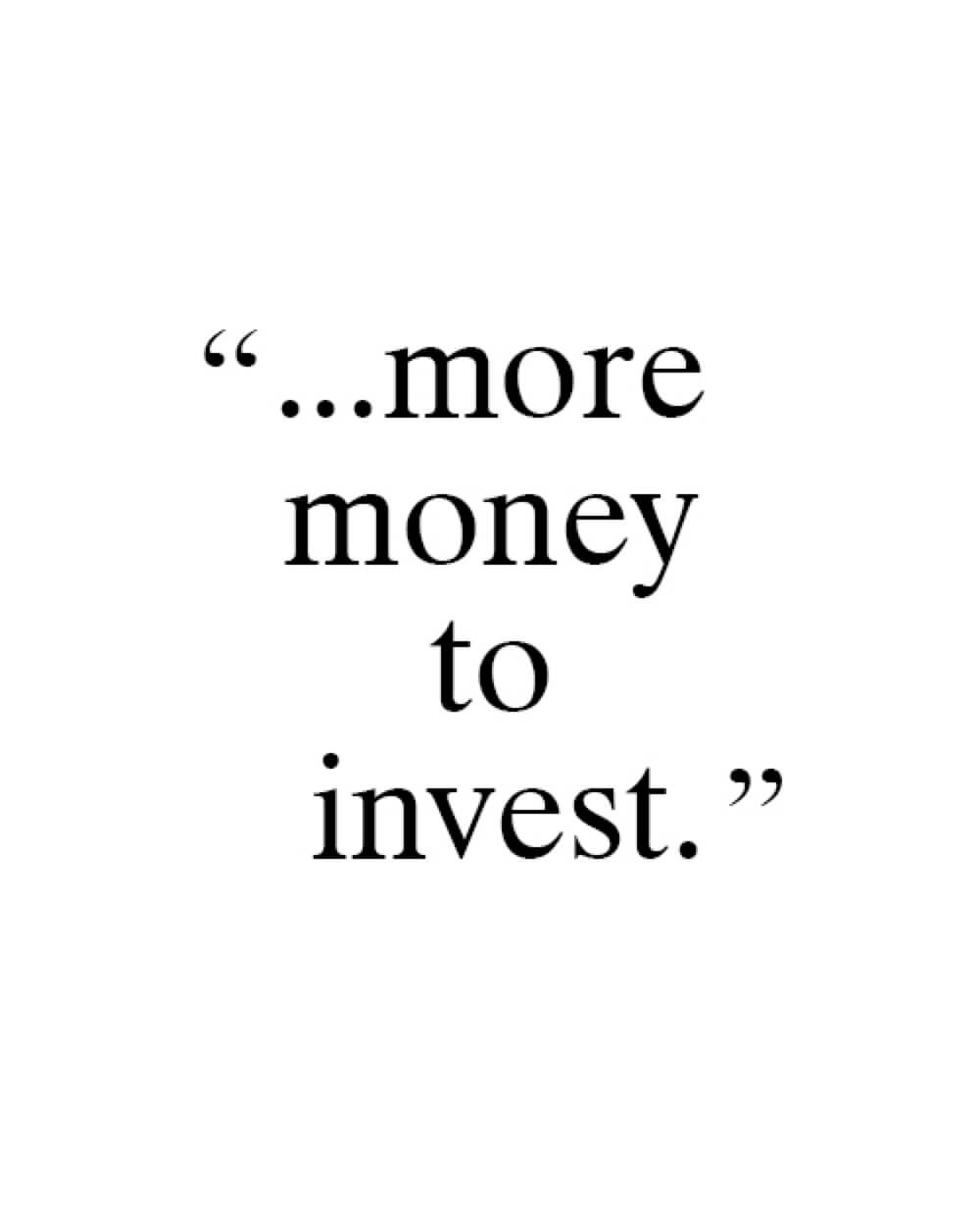 The words more money to invest.